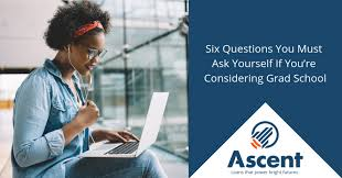 Considering Grad School Six Questions You Must Ask Yourself If Youre Considering
