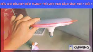 ĐÈN LED ĐĨA BAY KIỂU TRANG TRÍ CAFE 24W BẢO HÀNH 6TH 1 ĐỔI 1 - YouTube