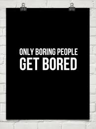 boring people quotes. only boring people get bored. - quote by ruth burke quotes p