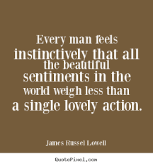 Beautiful Man Quotes Best of Every Man Feels Instinctively That All The Beautiful Sentiments