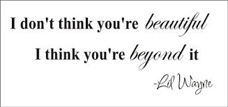 I Think Your Beautiful Quotes Best Of I Don't Think You're Beautiful I Think You're Beyond It Vinyl Wall