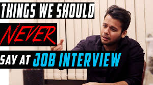 things we should never say at job interview