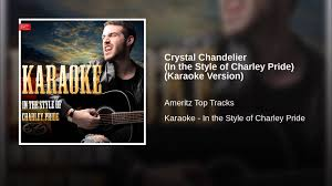 crystal chandelier in the style of charley pride karaoke version