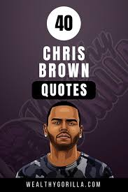 40 Inspirational Chris Brown Quotes 2019 Wealthy Gorilla
