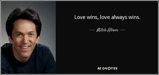 Love Always Wins Quotes Magnificent Mitch Albom Quote Love Wins Love Always Wins