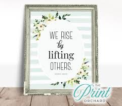 It's easy to snap at someone or to put them down (in words or in your mind) if they annoy. Gordon B Hinckley Quotes We Rise By Lifting Others Gbh Lds Etsy