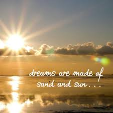 Dreams Are Made Of Sand Sun 3 Justaway Travel Quotes