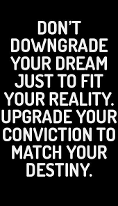 Quotes About Your Dream Best of Don't Downgrade Your Dream Just To Fit You Reality Upgrade Your