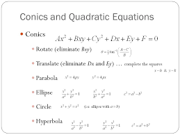 3 conics and quadratic equations conics rotate eliminate bxy translate eliminate dx and ey complete the squares parabola ellipse circle hyperbola