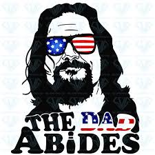 <b>The Dad Abides</b> Gift For Dad Fathers Day Svg Files For Silhouette ...