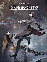 The Art Of Dishonored 2 Amazon Co Uk Bethesda Games Books