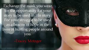 christians wearing masks tracey metzger quote published 14 2013 at 1088 atilde151 609 in the masks we wear