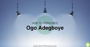How to pronounce Ogo Adegboye   HowToPronounce.com