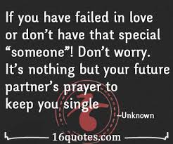 Quotes About Failed Love New Don't Worry If You Don't Have That Special Someone Yet