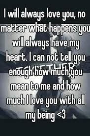 I Will Always Love You Quotes For Him Custom I Love You No Matter What Quotes Together With No Matter What