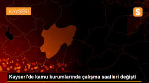 Kayseri'de kamu kurumlarında çalışma saatleri değişti - Son Dakika
