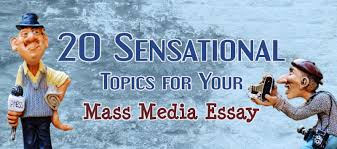 sensational topics for your mass media essay essay writing