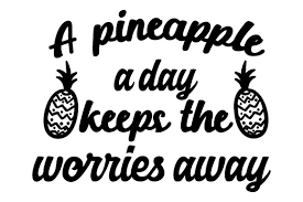 Free transparent pineapples vectors and icons in svg format. A Pineapple A Day Keeps The Worries Away Svg Cut File By Creative Fabrica Crafts Creative Fabrica