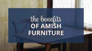 The Benefits Of Amish Furniture Amish Outlet Store