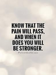 Stronger Quotes Unique Know That The Pain Will Pass And When It Does You Will Be