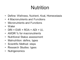 2 nutrition define wellness nutrient kcal homeostasis 4 macronutrients and functions micronutrients and functions water dri ear rda adi ul amdr