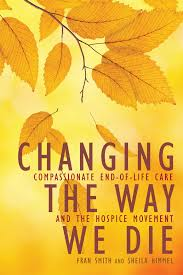 Changing the Way We Die | Book by Fran Smith, Sheila Himmel | Official  Publisher Page | Simon & Schuster