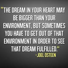 Dreams Fulfilled Quotes Best of The Dream In Your HeartMay Be Bigger Than Your Environment But