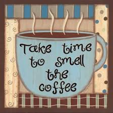 take time to smell coffee quotes
