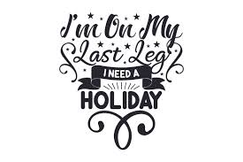 I M On My Last Leg I Need A Holiday Svg Cut File By Creative Fabrica Crafts Creative Fabrica