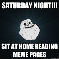 SATURDAY NIGHT!!! SIT AT HOME READING MEME PAGES - Forever Alone ... via Relatably.com