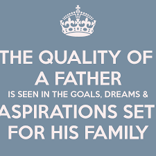 the quality of a father is seen in the goals dreams aspirations the quality of a father is seen in the goals dreams aspirations set for his family poster pbe keep calm o matic