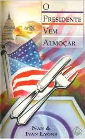 Livro: O Presidente Vem Almoçar - Nan E Ivan Lyons - Sebo Online Container  Cultura
