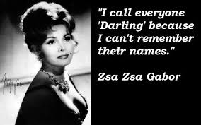 Zsa Zsa Gabor Quotes Delectable Zsa Zsa Gabor 4848 I Am The Same Way Names Are Definitely Not A