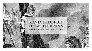 Silvia Federici: The Witch Hunts & The Transition To Capitalism - YouTube