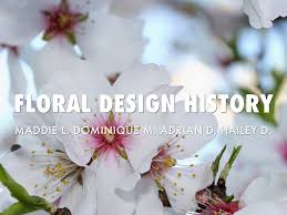 history of floral design powerpoint floral design by maddie lightsey