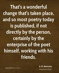 Friends Change Quotes Unique A R Ammons Poetry Quotes QuoteHD