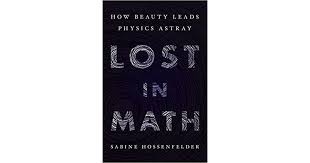 the new book lost in math tackles some incredibly big ideas including the notion that theoretical physics is mired in groupthink and the ility to