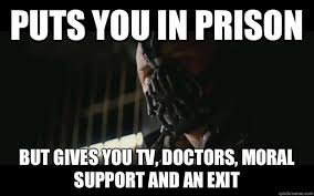 Puts you in prison But gives you tv, doctors, moral support and an ... via Relatably.com