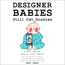 Designer Babies And Religion Designer Babies Still Get Scabies A Small Book Of Mostly Silly Poetry Audiobook