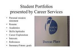 Student Portfolios presented by Career Services Personal mission statement  Resume Academics Skills/Aptitudes Career Exploration