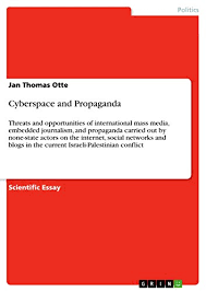 cyberspace and propaganda threats and opportunities of  cyberspace and propaganda threats and opportunities of international mass media embedded journalism and