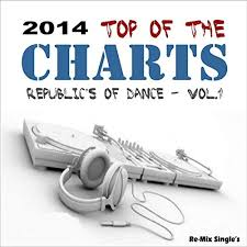 Amazon Single Charts 2014 Top Of The Charts Republics Of Dance Vol 1 Re Mix