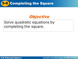 1 objective solve quadratic equations by completing the square