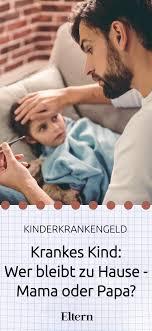 Krankes Kind Wer Bleibt Zuhause Mama Oder Papa Familie