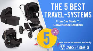the 5 best travel systems in 2018 from car seats to convenience strollers