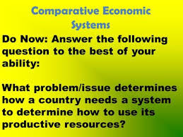 economic systems ppt video online  comparative economic systems do now answer the following question to the best of your ability