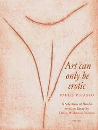picasso art can only be erotic diana widmaier picasso  picasso art can only be erotic diana widmaier picasso 9783791331607 com books