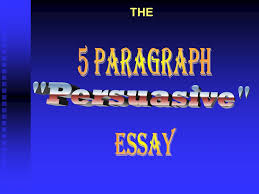 the paragraph persuasive essay ppt  1 the