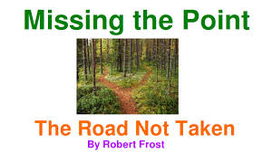 the road not taken by robert frost essay my creative response to  the road not taken by robert frost missing the point the road not taken by robert