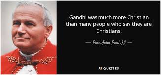 Gandhi Quotes Christian Best Of Pope John Paul II Quote Gandhi Was Much More Christian Than Many